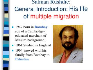 Salman Rushdie:  General Introduction: His life of multiple migration