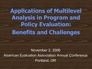Applications of Multilevel Analysis in Program and Policy Evaluation:  Benefits and Challenges