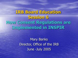 IRB Board Education Session 6 How Consent Regulations are Implemented in INSPIR