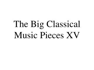 The Big Classical Music Pieces XV