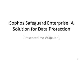 Sophos Safeguard Enterprise: A Solution for Data Protection