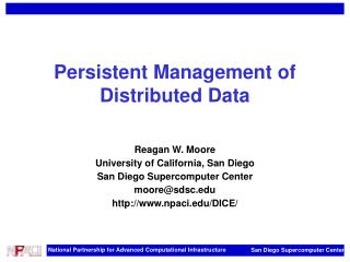 Persistent Management of Distributed Data   Reagan W. Moore University of California, San Diego San Diego Supercomputer