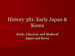 History 381: Early Japan  Korea