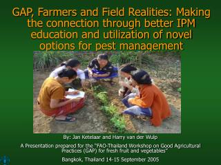 GAP, Farmers and Field Realities: Making the connection through better IPM education and utilization of novel options fo