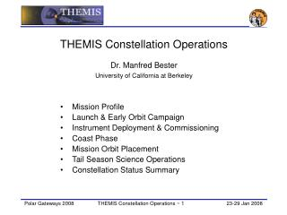 THEMIS Constellation Operations Dr. Manfred Bester University of California at Berkeley