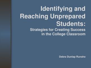 Identifying and Reaching Unprepared Students:  Strategies for Creating Success  in the College Classroom