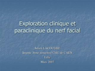 Exploration clinique et paraclinique du nerf facial