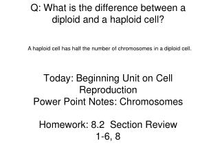 Q: What is the difference between a diploid and a haploid cell     Today: Beginning Unit on Cell Reproduction Power Poin
