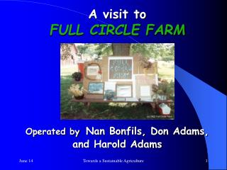 A visit to FULL CIRCLE FARM  Boone County, Iowa      Operated by Nan Bonfils, Don Adams,  and Harold Adams