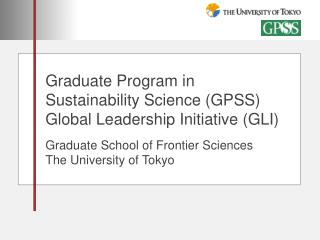 Graduate Program in  Sustainability Science GPSS Global Leadership Initiative GLI       Graduate School of Frontier Scie