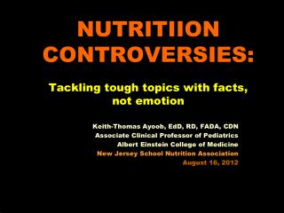 NUTRITIION CONTROVERSIES:  Tackling tough topics with facts,  not emotion
