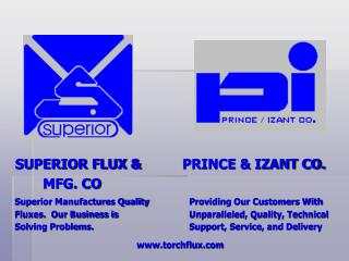 SUPERIOR FLUX         PRINCE  IZANT CO.        MFG. CO  Superior Manufactures Quality  Providing Our Customers With Flux