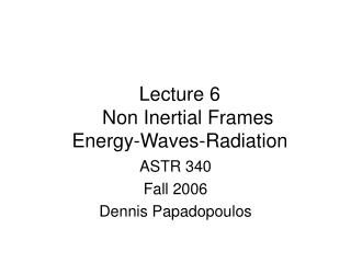 Lecture 6    Non Inertial Frames  Energy-Waves-Radiation