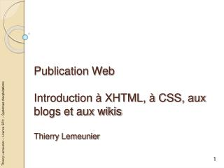 Publication Web  Introduction   XHTML,   CSS, aux blogs et aux wikis  Thierry Lemeunier