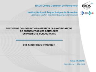 GESTION DE CONFIGURATION  GESTION DES MODIFICATIONS  DE GRANDS PRODUITS COMPLEXES  EN INGENIERIE CONCOURANTE