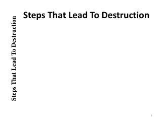 Steps That Lead To Destruction
