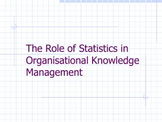 The Role of Statistics in Organisational Knowledge Management