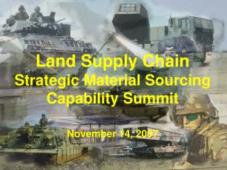 Land Supply Chain Strategic Material Sourcing Capability Summit  November 14, 2007