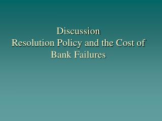 Discussion Resolution Policy and the Cost of Bank Failures