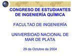 CONGRESO DE ESTUDIANTES DE INGENIER A QU MICA  FACULTAD DE INGENIER A  UNIVERSIDAD NACIONAL DE MAR DE PLATA  29 de Octub