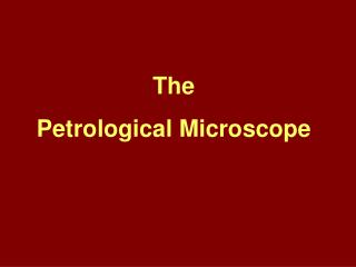 The  Petrological Microscope