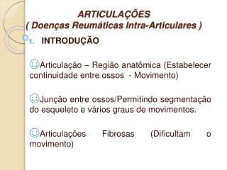 ARTICULA  ES  Doen as Reum ticas Intra-Articulares