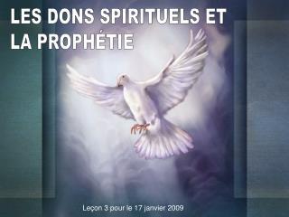 LES DONS SPIRITUELS ET LA PROPH TIE