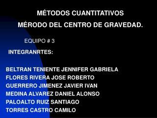 M TODOS CUANTITATIVOS M RODO DEL CENTRO DE GRAVEDAD.