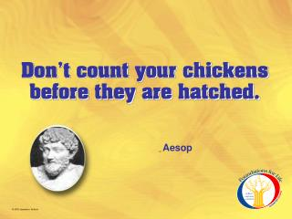 Don t count your chickens before they are hatched.