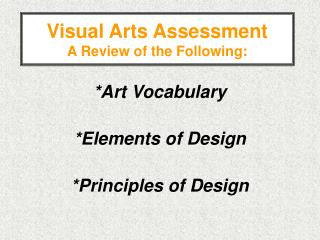 Visual Arts Assessment  A Review of the Following: