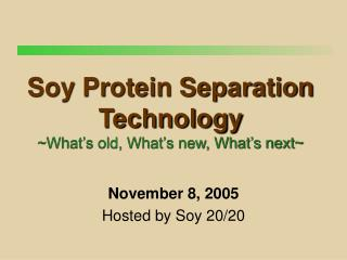 Soy Protein Separation Technology What s old, What s new, What s next