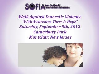 Walk Against Domestic Violence  With Awareness There Is Hope  Saturday, September 8th, 2012  Canterbury Park  Montclair,