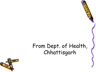 From Dept. of Health, Chhattisgarh