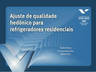Andr  Braz Economista do IBRE