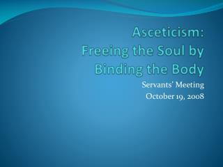 Asceticism:  Freeing the Soul by  Binding the Body