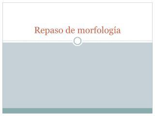 Repaso de morfolog a