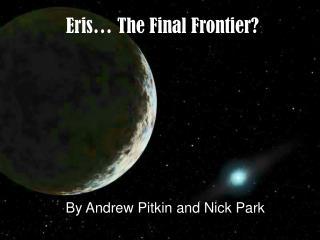 Eris  The Final Frontier
