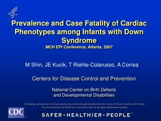 Prevalence and Case Fatality of Cardiac Phenotypes among Infants with Down Syndrome  MCH EPI Conference, Atlanta, 2007