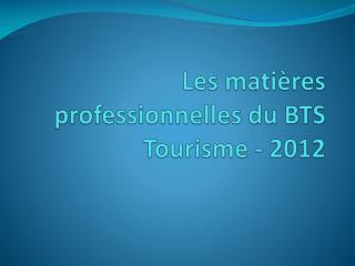 Les mati res professionnelles du BTS Tourisme - 2012