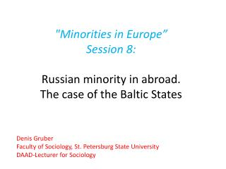 Minorities in Europe  Session 8:    Russian minority in abroad.  The case of the Baltic States