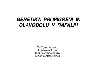 GENETIKA  PRI MIGRENI  IN GLAVOBOLU  V  RAFALIH