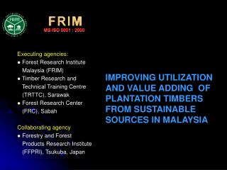 IMPROVING UTILIZATION AND VALUE ADDING  OF PLANTATION TIMBERS FROM SUSTAINABLE SOURCES IN MALAYSIA