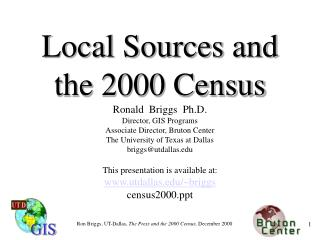 Local Sources and the 2000 Census Ronald  Briggs  Ph.D.  Director, GIS Programs Associate Director, Bruton Center The Un