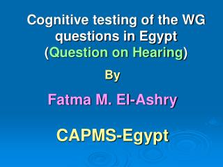 Cognitive testing of the WG questions in Egypt Question on Hearing