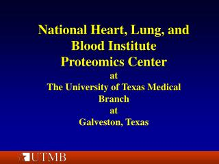 National Heart, Lung, and Blood Institute Proteomics Center at The University of Texas Medical Branch at Galveston, Texa
