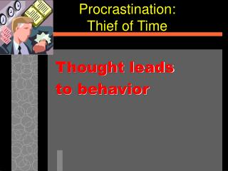 Procrastination:  Thief of Time