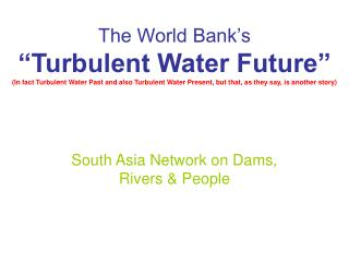 The World Bank s   Turbulent Water Future  In fact Turbulent Water Past and also Turbulent Water Present, but that, as t