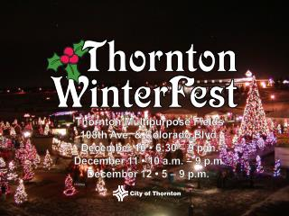 Thornton Multipurpose Fields 108th Ave.  Colorado Blvd. December 10   6:30   9 p.m. December 11   10 a.m.   9 p.m. Decem