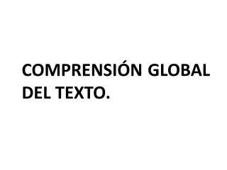 COMPRENSI N GLOBAL DEL TEXTO.
