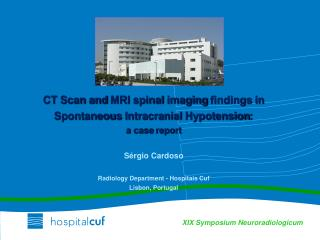 CT Scan and MRI spinal imaging findings in Spontaneous Intracranial Hypotension:  a case report  S rgio Cardoso  Radiolo